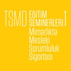 TSMD Eğitim Seminerleri 1: Mimarlıkta Mesleki Sorumluluk Sigortası