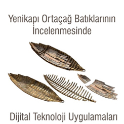 """""""Yenikapı Ortaçağ Batıklarının İncelenmesinde Dijital Teknoloji Uygulamaları"""""""