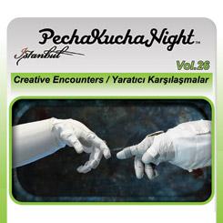 """PechaKucha Night İstanbul Vol. 26 """"Yaratıcı Karşılaşmalar III"""""""