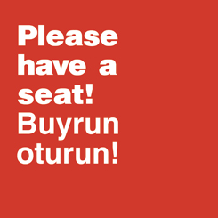 Please, Have A Seat! | Buyrun Oturun!