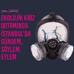 Ekolojik Kriz Ortamında İstanbul'da Gündem, Söylem, Eylem