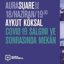 """AURA Suare: Aykut Köksal """"Covid-19 Salgını ve Sonrasında Mekân"""""""