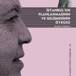 İlhan Tekeli İstanbul'un 150 Yıllık Planlama Deneyimini Yazdı