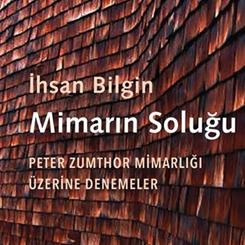 İhsan Bilgin'den 'Peter Zumthor Mimarlığı Üzerine Denemeler'