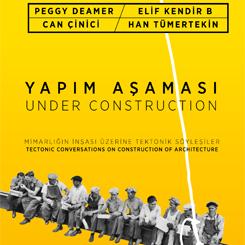 """""""Yapım Aşaması: Mimarlığın İnşası Üzerine Tektonik Söyleşiler"""""""