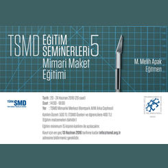 TSMD Eğitim Seminerleri 5: Mimari Maket Eğitimi