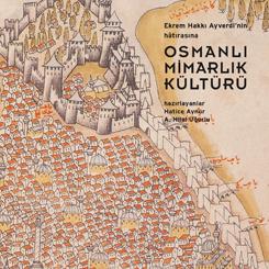 Ayverdi Anısına Hazırlanan 'Osmanlı Mimarlık Kültürü' Yayımlandı