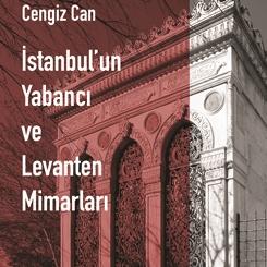 Cengiz Can'ın Kitabı, 'İstanbul'un Yabancı ve Levanten Mimarları' Yayımlandı
