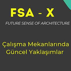 """FSA-X Söyleşilerinde """"Çalışma Mekanlarında Güncel Yaklaşımlar"""" Konuşuldu"""