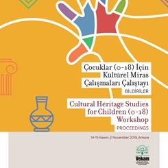 Çocuklar İçin Kültürel Miras Çalışmaları Çalıştayı, Bildiriler Kitabı VEKAM Yayınları'ndan Yayımlandı