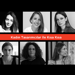 Kadın Tasarımcılar ile Kısa Kısa
