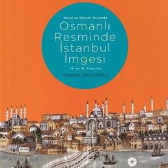 Hayal ve Gerçek Arasında: Osmanlı Resminde İstanbul İmgesi, 18. ve 19. Yüzyıllar