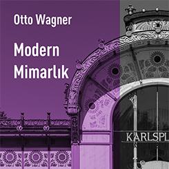 Otto Wagner'den Paradigma Kurucu Bir Metin: Modern Mimarlık