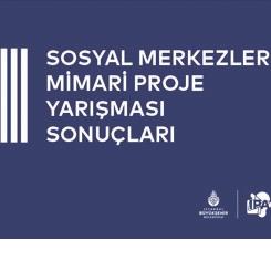 Sosyal Merkezler Mimari Proje Yarışması Sonuçlandı