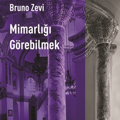 Bruno Zevi'nin 'Mimarlığı Görebilmek' Adlı Kitabı Yeni Basımıyla Arketon'da